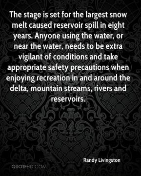 Randy Livingston  - The stage is set for the largest snow melt caused reservoir spill in eight years. Anyone using the water, or near the water, needs to be extra vigilant of conditions and take appropriate safety precautions when enjoying recreation in and around the delta, mountain streams, rivers and reservoirs.