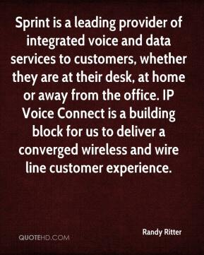Randy Ritter  - Sprint is a leading provider of integrated voice and data services to customers, whether they are at their desk, at home or away from the office. IP Voice Connect is a building block for us to deliver a converged wireless and wire line customer experience.
