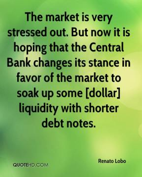 Renato Lobo  - The market is very stressed out. But now it is hoping that the Central Bank changes its stance in favor of the market to soak up some [dollar] liquidity with shorter debt notes.