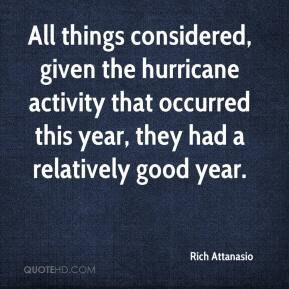Rich Attanasio  - All things considered, given the hurricane activity that occurred this year, they had a relatively good year.