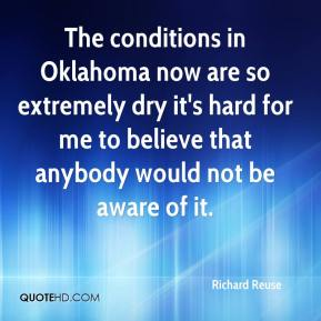 Richard Reuse  - The conditions in Oklahoma now are so extremely dry it's hard for me to believe that anybody would not be aware of it.