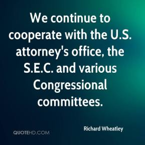 Richard Wheatley  - We continue to cooperate with the U.S. attorney's office, the S.E.C. and various Congressional committees.