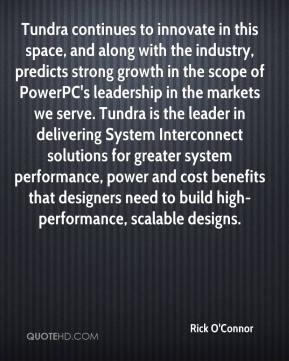 Rick O'Connor  - Tundra continues to innovate in this space, and along with the industry, predicts strong growth in the scope of PowerPC's leadership in the markets we serve. Tundra is the leader in delivering System Interconnect solutions for greater system performance, power and cost benefits that designers need to build high-performance, scalable designs.