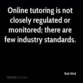 Rob Weil  - Online tutoring is not closely regulated or monitored; there are few industry standards.