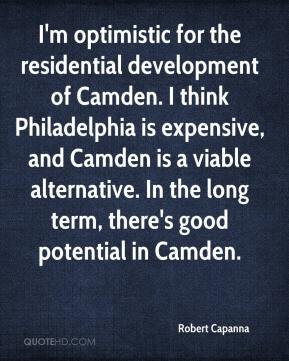 Robert Capanna  - I'm optimistic for the residential development of Camden. I think Philadelphia is expensive, and Camden is a viable alternative. In the long term, there's good potential in Camden.