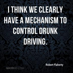 I think we clearly have a mechanism to control drunk driving.