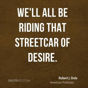 We'll all be riding that streetcar of desire.