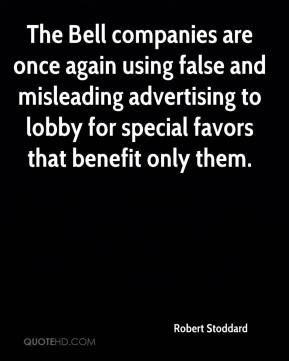 Robert Stoddard  - The Bell companies are once again using false and misleading advertising to lobby for special favors that benefit only them.