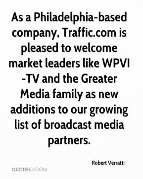 Robert Verratti  - As a Philadelphia-based company, Traffic.com is pleased to welcome market leaders like WPVI-TV and the Greater Media family as new additions to our growing list of broadcast media partners.