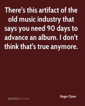 Roger Clyne  - There's this artifact of the old music industry that says you need 90 days to advance an album. I don't think that's true anymore.