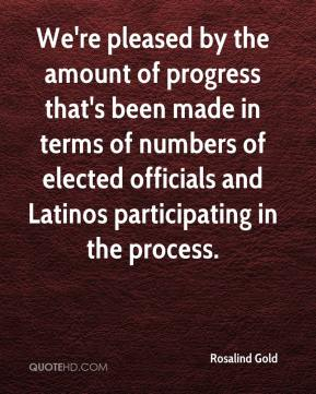 Rosalind Gold  - We're pleased by the amount of progress that's been made in terms of numbers of elected officials and Latinos participating in the process.