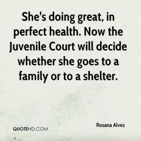Rosana Alves  - She's doing great, in perfect health. Now the Juvenile Court will decide whether she goes to a family or to a shelter.