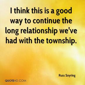Russ Soyring  - I think this is a good way to continue the long relationship we've had with the township.