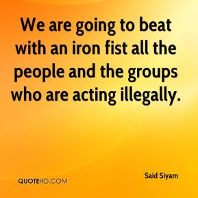 Said Siyam  - We are going to beat with an iron fist all the people and the groups who are acting illegally.