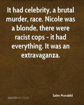 It had celebrity, a brutal murder, race. Nicole was a blonde, there were racist cops - it had everything. It was an extravaganza.