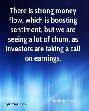 There is strong money flow, which is boosting sentiment, but we are seeing a lot of churn, as investors are taking a call on earnings.