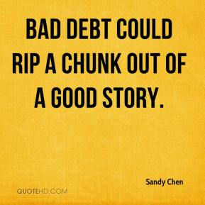 Sandy Chen  - Bad debt could rip a chunk out of a good story.