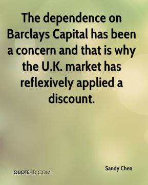 Sandy Chen  - The dependence on Barclays Capital has been a concern and that is why the U.K. market has reflexively applied a discount.
