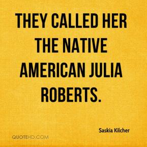 Saskia Kilcher  - They called her the Native American Julia Roberts.