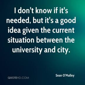 Sean O'Malley  - I don't know if it's needed, but it's a good idea given the current situation between the university and city.