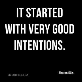 Sharon Ellis  - It started with very good intentions.