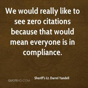 Sheriff's Lt. Darrel Yandell  - We would really like to see zero citations because that would mean everyone is in compliance.