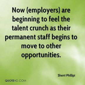 Sherri Phillipi  - Now (employers) are beginning to feel the talent crunch as their permanent staff begins to move to other opportunities.