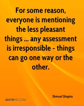For some reason, everyone is mentioning the less pleasant things ... any assessment is irresponsible - things can go one way or the other.