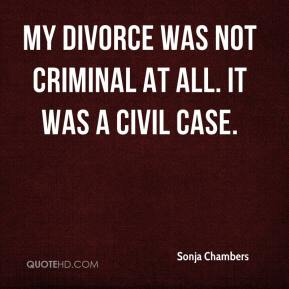 Sonja Chambers  - My divorce was not criminal at all. It was a civil case.