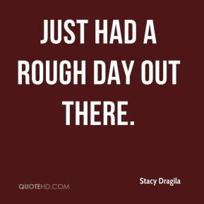 Stacy Dragila  - Just had a rough day out there.