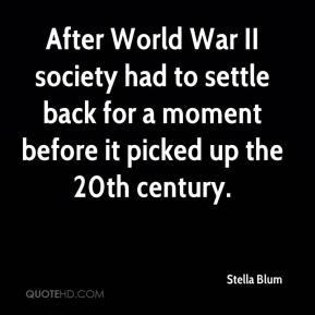 Stella Blum - After World War II society had to settle back for a moment before it picked up the 20th century.