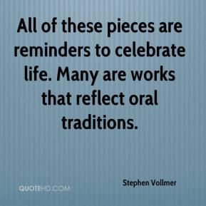 Stephen Vollmer  - All of these pieces are reminders to celebrate life. Many are works that reflect oral traditions.