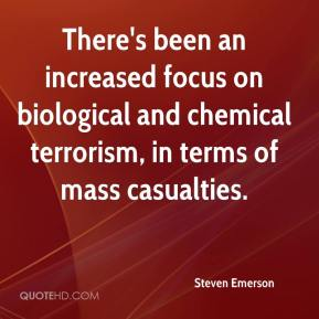 Steven Emerson  - There's been an increased focus on biological and chemical terrorism, in terms of mass casualties.