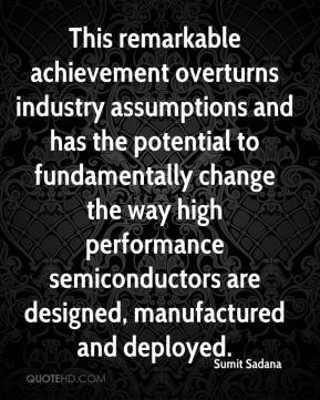 Sumit Sadana  - This remarkable achievement overturns industry assumptions and has the potential to fundamentally change the way high performance semiconductors are designed, manufactured and deployed.