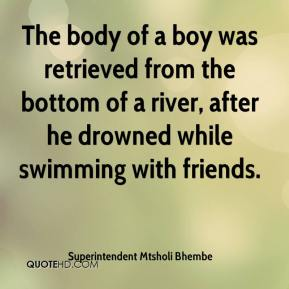 Superintendent Mtsholi Bhembe  - The body of a boy was retrieved from the bottom of a river, after he drowned while swimming with friends.