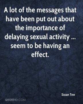 Susan Tew  - A lot of the messages that have been put out about the importance of delaying sexual activity ... seem to be having an effect.
