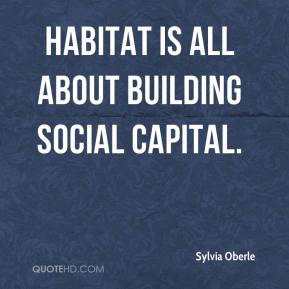 Sylvia Oberle  - Habitat is all about building social capital.