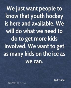 We just want people to know that youth hockey is here and available. We will do what we need to do to get more kids involved. We want to get as many kids on the ice as we can.