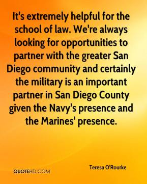 It's extremely helpful for the school of law. We're always looking for opportunities to partner with the greater San Diego community and certainly the military is an important partner in San Diego County given the Navy's presence and the Marines' presence.