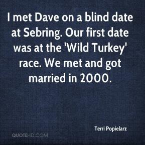 Terri Popielarz  - I met Dave on a blind date at Sebring. Our first date was at the 'Wild Turkey' race. We met and got married in 2000.