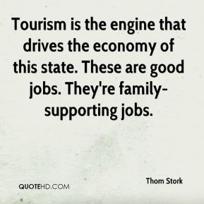 Thom Stork  - Tourism is the engine that drives the economy of this state. These are good jobs. They're family-supporting jobs.