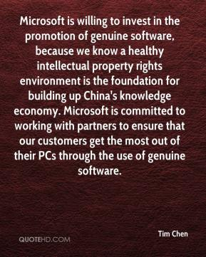 Tim Chen  - Microsoft is willing to invest in the promotion of genuine software, because we know a healthy intellectual property rights environment is the foundation for building up China's knowledge economy. Microsoft is committed to working with partners to ensure that our customers get the most out of their PCs through the use of genuine software.