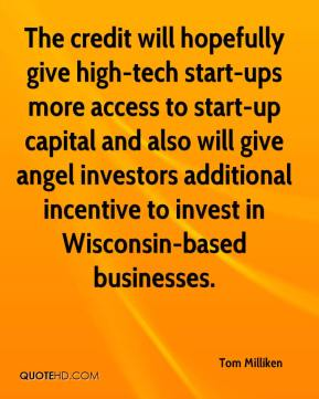 The credit will hopefully give high-tech start-ups more access to start-up capital and also will give angel investors additional incentive to invest in Wisconsin-based businesses.