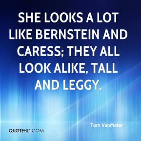 Tom VanMeter  - She looks a lot like Bernstein and Caress; they all look alike, tall and leggy.