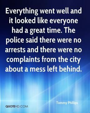 Tommy Phillips  - Everything went well and it looked like everyone had a great time. The police said there were no arrests and there were no complaints from the city about a mess left behind.