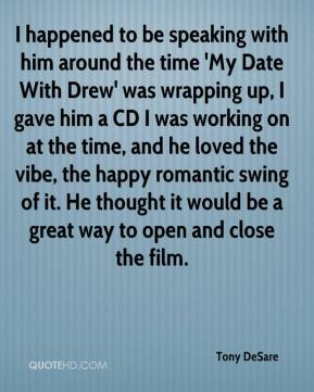 I happened to be speaking with him around the time 'My Date With Drew' was wrapping up, I gave him a CD I was working on at the time, and he loved the vibe, the happy romantic swing of it. He thought it would be a great way to open and close the film.