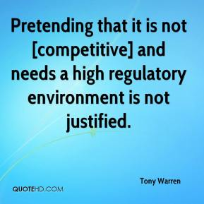 Tony Warren  - Pretending that it is not [competitive] and needs a high regulatory environment is not justified.
