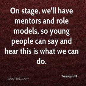 Twanda Hill  - On stage, we'll have mentors and role models, so young people can say and hear this is what we can do.
