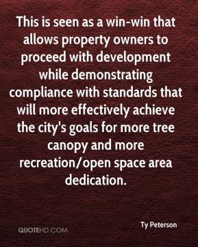 Ty Peterson  - This is seen as a win-win that allows property owners to proceed with development while demonstrating compliance with standards that will more effectively achieve the city's goals for more tree canopy and more recreation/open space area dedication.