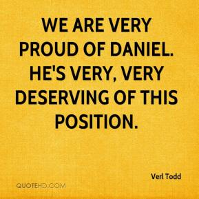 Verl Todd  - We are very proud of Daniel. He's very, very deserving of this position.